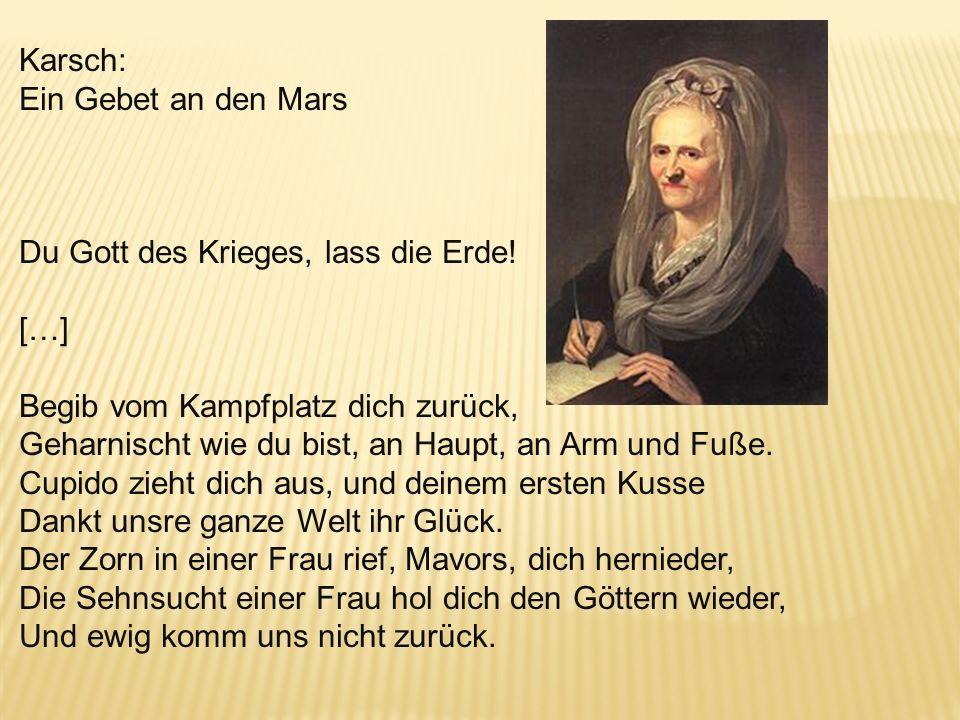 Karsch: Ein Gebet an den Mars. Du Gott des Krieges, lass die Erde! […] Begib vom Kampfplatz dich zurück,